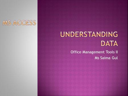 Office Management Tools II Ms Saima Gul.  Databases help you organize related information in a logical fashion for easy access and retrieval.  Databases.