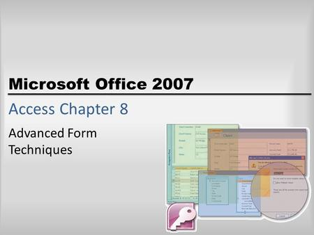Microsoft Office 2007 Access Chapter 8 Advanced Form Techniques.
