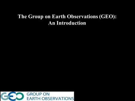 The Group on Earth Observations (GEO): An Introduction.