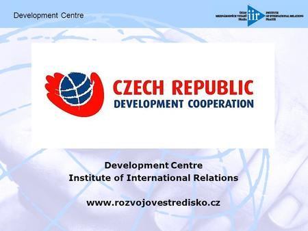 Development Centre Institute of International Relations www.rozvojovestredisko.cz Development Centre.