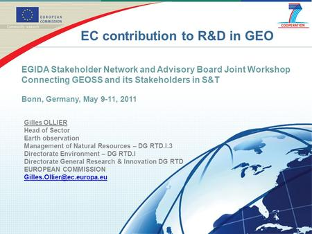 EC contribution to R&D in GEO Gilles OLLIER Head of Sector Earth observation Management of Natural Resources – DG RTD.I.3 Directorate Environment – DG.