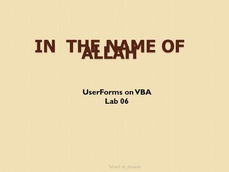 IN THE NAME OF ALLAH UserForms on VBA Lab 06 Tahani Al_dweesh.