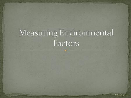 D. Crowley, 2009. To know how to measure environmental factors Monday, September 14, 2015.