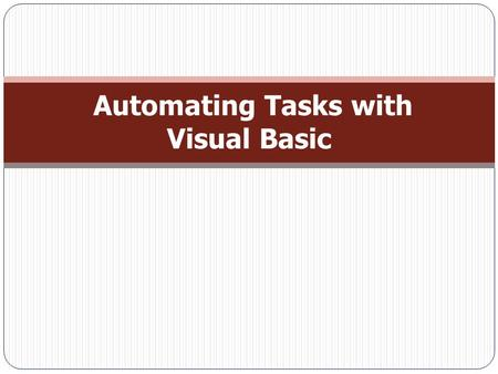 Automating Tasks with Visual Basic. Introduction  When can't find a readymade macro action that does the job you want, you can use Visual Basic code.