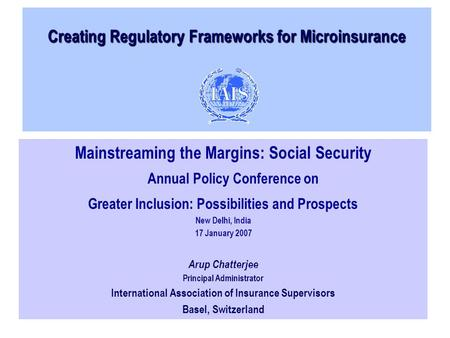 Creating Regulatory Frameworks for Microinsurance Mainstreaming the Margins: Social Security Annual Policy Conference on Greater Inclusion: Possibilities.