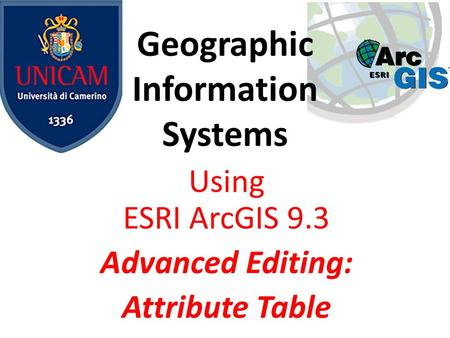 Geographic Information Systems Using ESRI ArcGIS 9.3 Advanced Editing: Attribute Table.