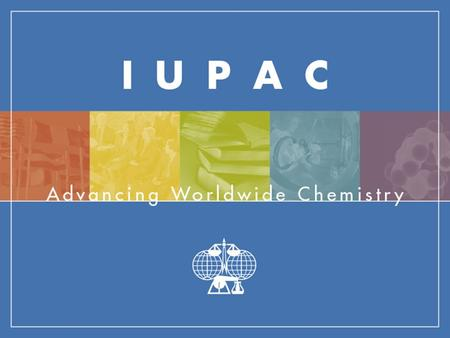 IUPAC Member Countries 51 National Adhering Organizations (NAOs) 18 Associate National Adhering Organizations (ANAOs)