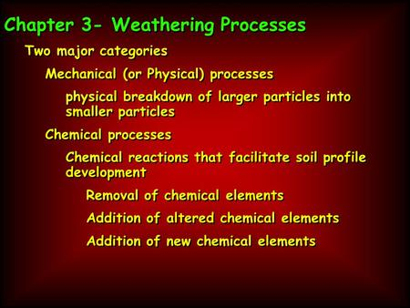 Chapter 3- Weathering Processes Two major categories Mechanical (or Physical) processes physical breakdown of larger particles into smaller particles Chemical.