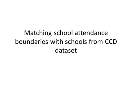 Matching school attendance boundaries with schools from CCD dataset.