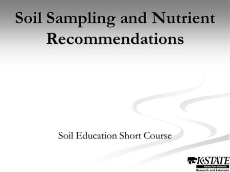 Soil Sampling and Nutrient Recommendations Soil Education Short Course.