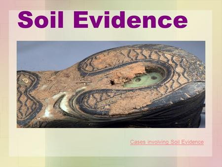 Soil Evidence Cases involving Soil Evidence. Forensic Geology Rocks, minerals, soils and related materials have evidential value. The value lies in the.