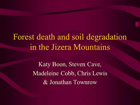 Forest death and soil degradation in the Jizera Mountains Katy Boon, Steven Cave, Madeleine Cobb, Chris Lewis & Jonathan Townrow.