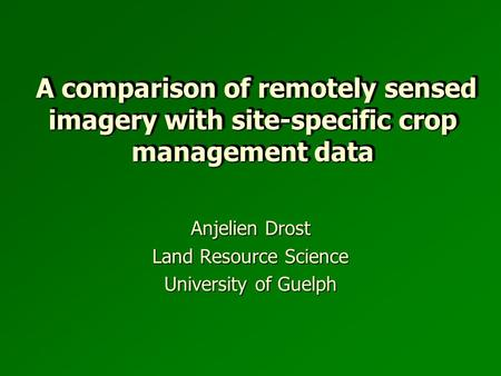 A comparison of remotely sensed imagery with site-specific crop management data A comparison of remotely sensed imagery with site-specific crop management.