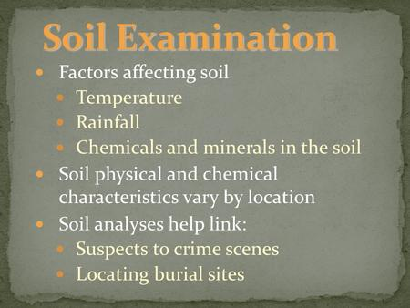Factors affecting soil Temperature Rainfall Chemicals and minerals in the soil Soil physical and chemical characteristics vary by location Soil analyses.