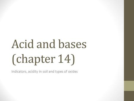 Acid and bases (chapter 14) Indicators, acidity in soil and types of oxides.