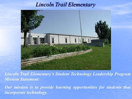 Lincoln Trail Elementary's Student Technology Leadership Program Mission Statement: Our mission is to provide learning opportunities for students that.