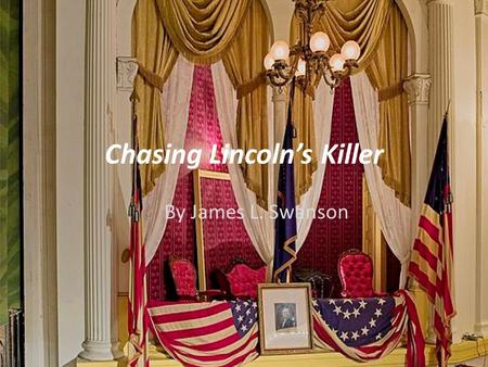 Chasing Lincoln's Killer By James L. Swanson. ARE YOU A DETECTIVE? DO YOU LIKE MYSTERIES? Get ready to read one of the most interesting and thrilling.