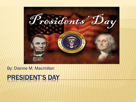 By: Dianne M. Macmillan.  Presidents Day is an informational article (Non-Fiction)  What do you know about George Washington and Abraham Lincoln?