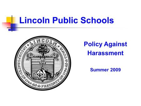Lincoln Public Schools Policy Against Harassment Summer 2009.