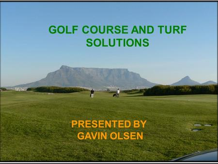 GOLF COURSE AND TURF SOLUTIONS PRESENTED BY GAVIN OLSEN.