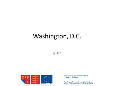Washington, D.C. quiz. QUIZ Have a look at the pictures and answer the questions. Write your answers on a piece of paper.