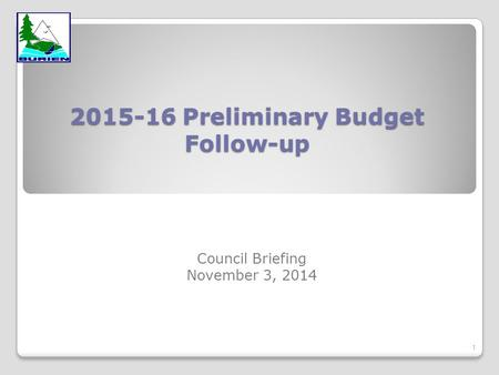 2015-16 Preliminary Budget Follow-up Council Briefing November 3, 2014 1.