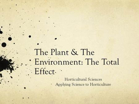 The Plant & The Environment: The Total Effect Horticultural Sciences Applying Science to Horticulture.