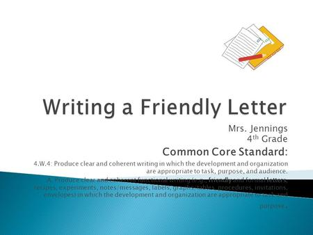 Mrs. Jennings 4 th Grade Common Core Standard: 4.W.4: Produce clear and coherent writing in which the development and organization are appropriate to task,