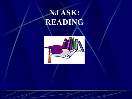 NJ ASK: READING. Tasks Two narrative passages…500-1,000 words…20 multiple choice questions…4 open ended…80 minutes Two informational passages….400-900.