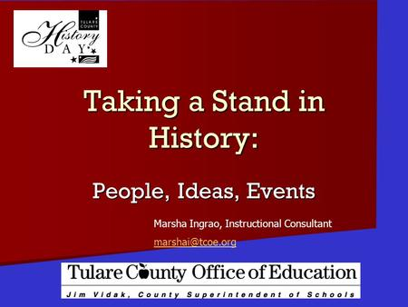 Taking a Stand in History: People, Ideas, Events Marsha Ingrao, Instructional Consultant