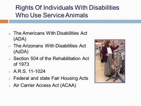 Rights Of Individuals With Disabilities Who Use Service Animals  The Americans With Disabilities Act (ADA)  The Arizonans With Disabilities Act (AzDA)
