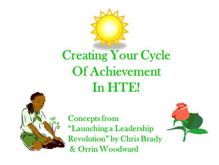 "Creating Your Cycle Of Achievement In HTE! Concepts from ""Launching a Leadership Revolution"" by Chris Brady & Orrin Woodward."