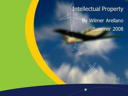 Intellectual Property By Wilmer Arellano Summer 2008.
