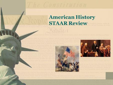 American History STAAR Review. Important Dates 1607 – Founding of Jamestown July 4, 1776 – Signing of the Declaration of Independence 1787 – Writing of.