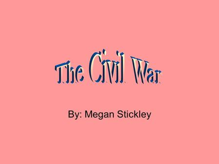By: Megan Stickley. Analyze Learners 5th grade – between ages 9 and 10. The students: 1. Have previous knowledge of the Civil War. 2. They are going to.