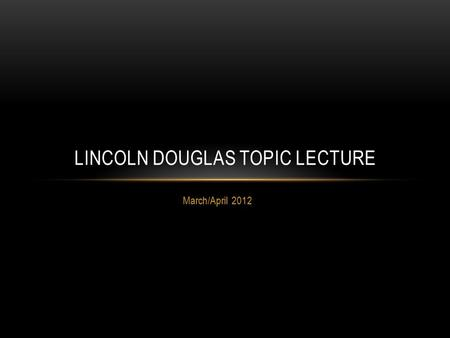 March/April 2012 LINCOLN DOUGLAS TOPIC LECTURE. RESOLVED: TARGETED KILLING IS A MORALLY PERMISSIBLE FOREIGN POLICY TOOL.