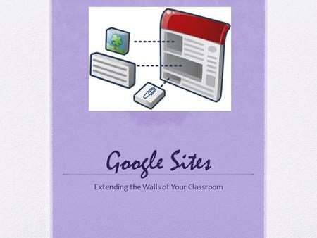 Google Sites Extending the Walls of Your Classroom.