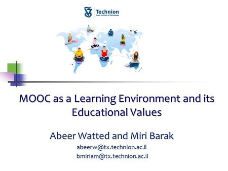 MOOC as a Learning Environment and its Educational Values Abeer Watted and Miri Barak