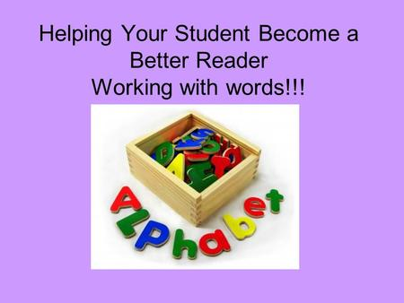 Helping Your Student Become a Better Reader Working with words!!!