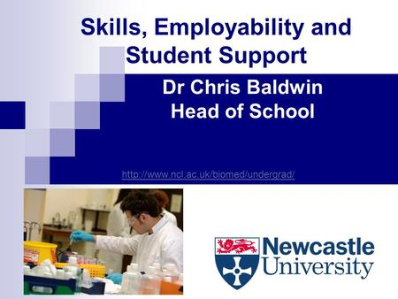 Skills, Employability and Student Support Dr Chris Baldwin Head of School