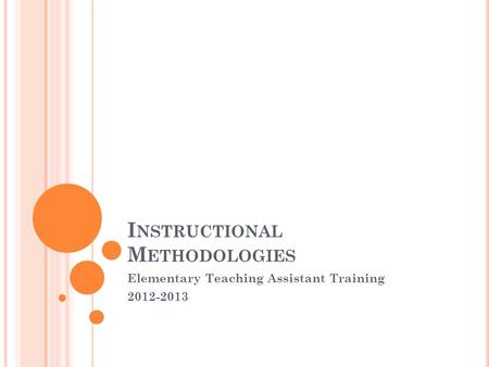 I NSTRUCTIONAL M ETHODOLOGIES Elementary Teaching Assistant Training 2012-2013.