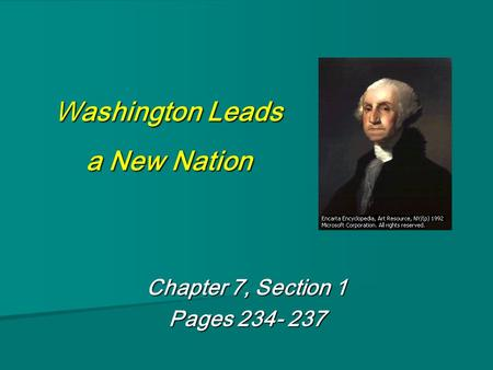 Washington Leads a New Nation Chapter 7, Section 1 Pages 234- 237.