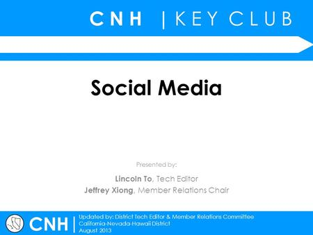 C N H | K E Y C L U B | Updated by: District Tech Editor & Member Relations Committee California-Nevada-Hawaii District August 2013 Presented by: CNH Social.