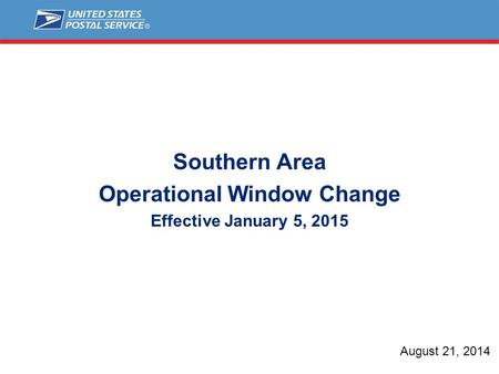 Southern Area Operational Window Change Effective January 5, 2015 August 21, 2014.