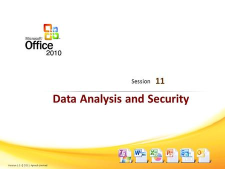 Data Analysis and Security 11 Session Version 1.0 © 2011 Aptech Limited.