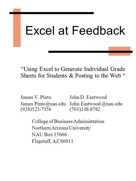 "Excel at Feedback ""Using Excel to Generate Individual Grade Sheets for Students & Posting to the Web"" James V. Pinto John D. Eastwood"