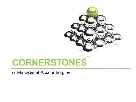 CORNERSTONES of Managerial Accounting, 5e. © 2014 Cengage Learning. All Rights Reserved. May not be copied, scanned, or duplicated, in whole or in part,