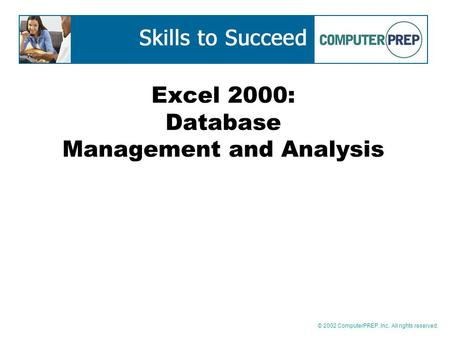 © 2002 ComputerPREP, Inc. All rights reserved. Excel 2000: Database Management and Analysis.
