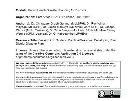 Module: Public Health Disaster Planning for Districts Organization: East Africa HEALTH Alliance, 2009-2012 Author(s): Dr. Christoper Orach-Garimoi (MakSPH),