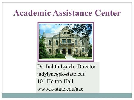 Academic Assistance Center Dr. Judith Lynch, Director 101 Holton Hall